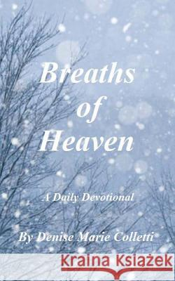 Breaths of Heaven Denise Marie Colletti 9781494769710