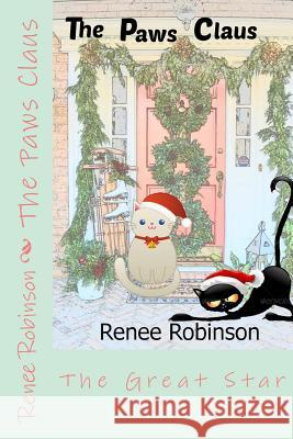 The Paws Claus: The Great Star Renee Robinson 9781494772185 Createspace