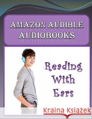 Amazon Audible Audiobooks: Reading with Ears Michale K. Edwards 9781494773380