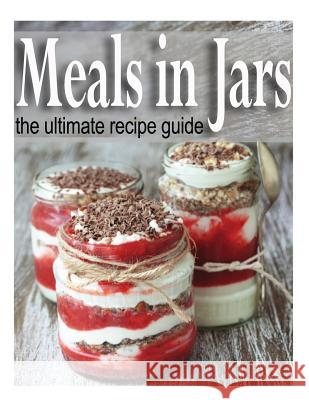 Meals in Jars: The Ultimate Guide Sarah Dempsen 9781494773700