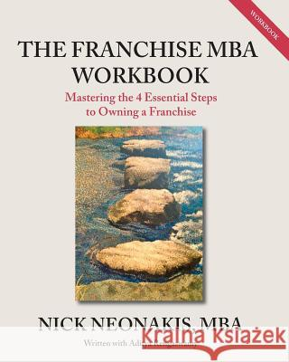 The Franchise MBA Workbook: Mastering the 4 Essential Steps to Owning a Franchise MR Nick Neonakis MR Aditya Rengaswamy 9781494778347