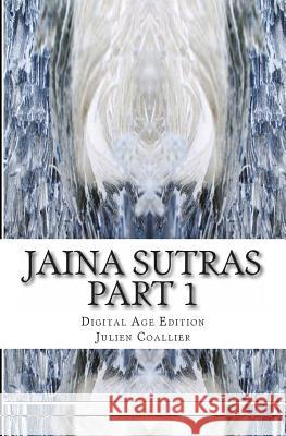 Jaina Sutras Part 1: Digital Age Edition Julien Coallier 9781494783617