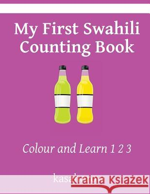 My First Swahili Counting Book: Colour and Learn 1 2 3 Kasahorow 9781494802622