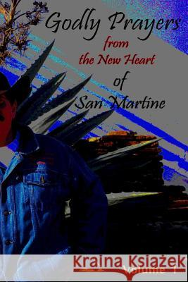 Godly Prayers from the New Heart of San Martine: Vol 1. Dr Martin W. Olive Diane L. Oliver Diane L. Oliver 9781494880507 Createspace
