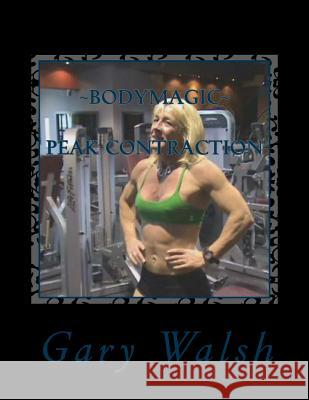 Bodymagic - Peak Contraction Work-Out Gary Walsh Julie Walsh 9781494884260