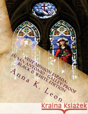 Visit Mission Espada in San Antonio: (black & White Version) Anna K. Leon 9781494893477 Createspace