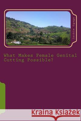 What Makes Female Genital Cutting Possible? Jackie Ogega 9781494920005