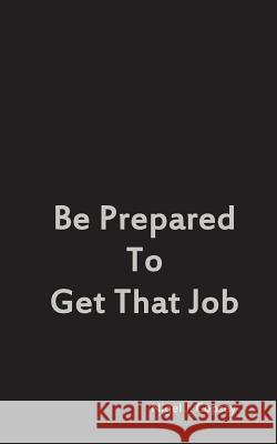 Be Prepared to Get That Job Nigel J. Copsey 9781494923242