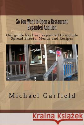 So You Want to Open a Restaurant Expanded Addition: Our Guide Has Been Expanded to Include Spread Sheets, Menus and Recipes Chef Michael a. Garfield Babette Garfield McCall 9781494926083