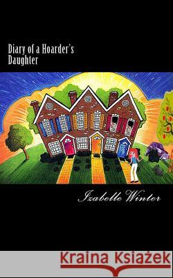 Diary of a Hoarder's Daughter: A Diary of Dealing with an Extreme Hoarder Written with Honesty and Humour. Izabelle Winter 9781494929442