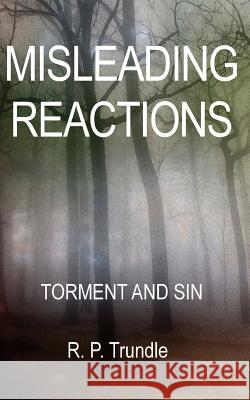 Misleading Reactions: Torment and Sin MR R. P. Trundle 9781494958381