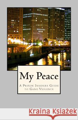 My Peace, a Prison Insiders Approach to Teen and Gang Violence MR Michael Bell 9781494959678