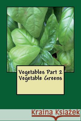 Vegetables Part 2: Vegetable Greens Harshita Joshi 9781494968779
