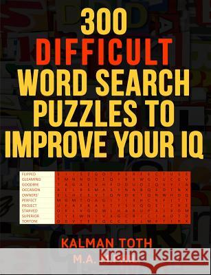 300 Difficult Word Search Puzzles to Improve Your IQ Kalman Tot 9781494970758