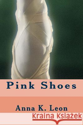 Pink Shoes: Do You Have Dancing Pink Shoes? Anna K. Leon Magrietha VDM 9781494977412 Createspace