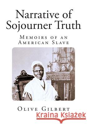 Narrative of Sojourner Truth: Memoirs of an American Slave Olive Gilbert 9781494978013 Createspace