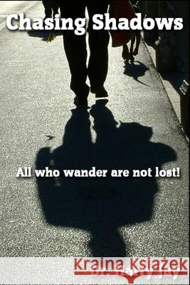 Chasing Shadows: All Who Wander Are Not Lost! Dr Harry Jay 9781494981143 Createspace