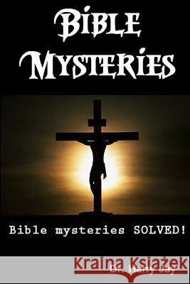 Bible Mysteries: Bible Mysteries Solved! Dr Harry Jay 9781494982966 Createspace