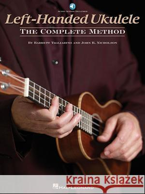 Left-Handed Ukulele - The Complete Method Barrett Tagliarino John R. Nicholson 9781495036149 Hal Leonard Publishing Corporation
