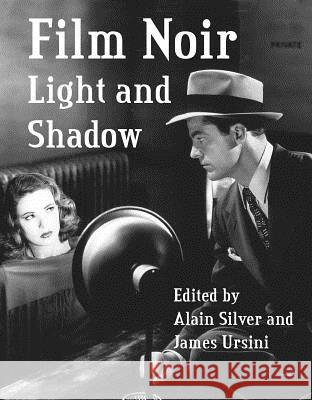 Film Noir: Light and Shadow Alain Silver James Ursini 9781495058974
