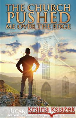 The Church Pushed Me Over the Edge Ricardo F. Dorcean 9781495153310
