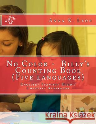No Color - Billy's Counting Book (Five Languages): English/ Spanish/ Hindi/ Chinese/ Afrikaans Anna K. Leon 9781495201431 Createspace
