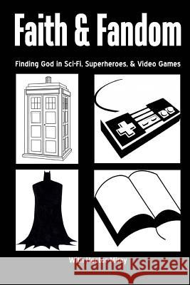 Faith & Fandom: Finding God in Sci-Fi, Superheroes, & Video Games Rev Hector E. Mira Nicky Barnes Andre McDuffie 9781495203213