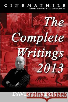 Cinemaphile - The Complete Writings 2013 David M. Keyes 9781495220098