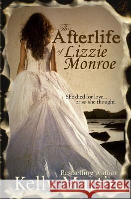 The Afterlife of Lizzie Monroe Kelly Martin 9781495220418