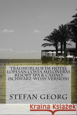 Traumurlaub Im Hotel Lopesan Costa Meloneras Resort Spa & Casino (Schwarz-Wei-Version) Stefan Georg 9781495223587