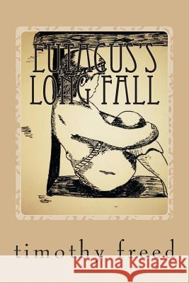 Eutacus's Long Fall: Eutacus's Long Fall Timothy Freed Katie Freed Roache 9781495235801