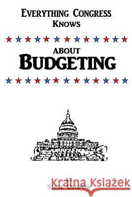 Everything Congress Knows about Budgeting Steve Ostipow 9781495235931