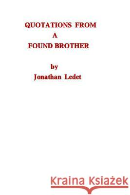 Quotations from a Found Brother: Dogmatic Words from a Man That Is No Longer Ignorant Jonathan Wayne Ledet 9781495275098