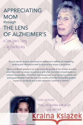 Appreciating Mom Through the Lens of Alzheimer's: A Care Giver's Story Don Mesibov 9781495279225