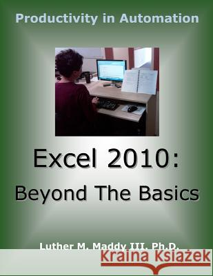 Excel 2010: Beyond the Basics Luther M. Madd 9781495304101