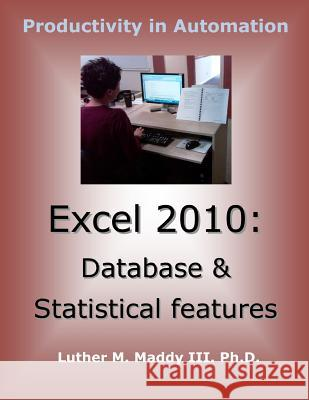 Excel 2010: Database and Statistical Features Luther M. Madd 9781495304187