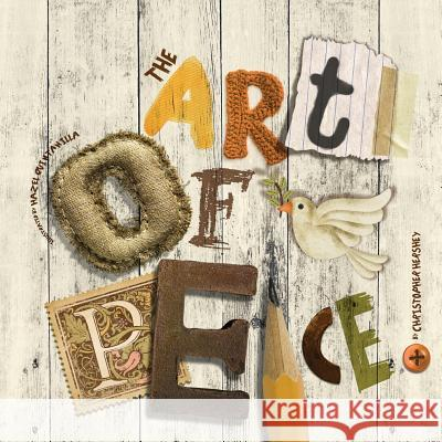 The Art of Peace Christopher Hershey Hazel Quintanilla 9781495328220