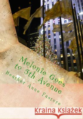 Melonie Goes to 5th Avenue: A Day at St. Patrick's and Rockefeller Center Heather Anne Pastore 9781495329623 Createspace