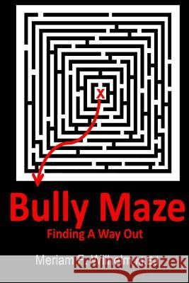 Bully Maze Finding a Way Out Meriam F. Wilhel 9781495336096
