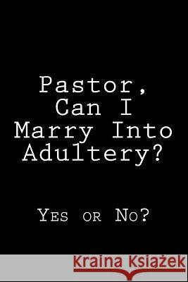 Pastor, Can I Marry Into Adultery?: Yes or No? K. Rose 9781495342332