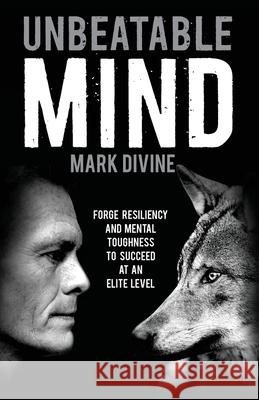 Unbeatable Mind: Forge Resiliency and Mental Toughness to Succeed at an Elite Level Mark Divine 9781495393433 Createspace