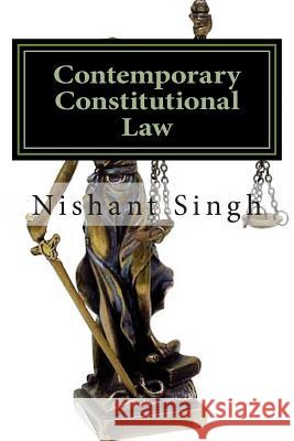 Contemporary Constitutional Law MR Nishant Singh 9781495418792 Createspace