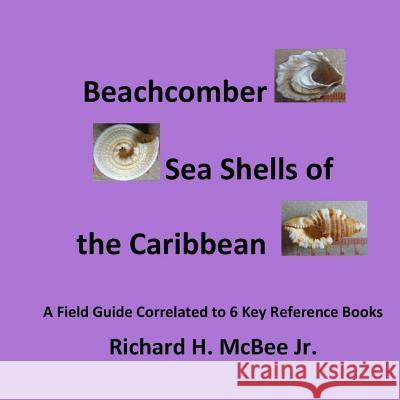 Beachcomber Seashells of the Caribbean: A Field Guide, Correlated to 6 Key Reference Books. MR Richard H. McBe 9781495464034