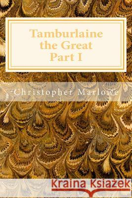 Tamburlaine the Great Part I Christopher Marlowe 9781495467233