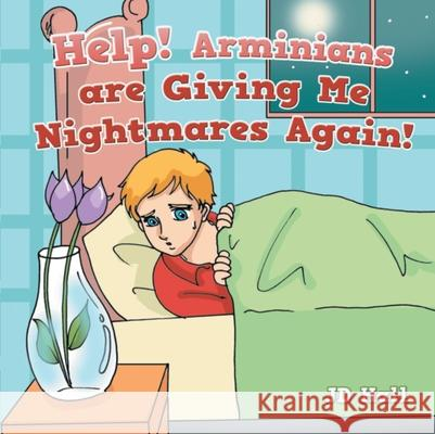 Help!: Help! Arminians Are Giving Me Nightmares Again! J. D. Hall 9781495618215