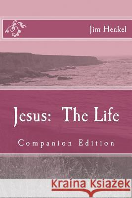 Jesus: The Life: Companion Edition Jim Henkel 9781495921872