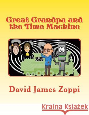 Great Grandpa and the Time Machine David James Zoppi 9781495922015