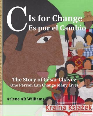 C Is for Change: The Story of Cesar Chavez Arlene a. R. Williams 9781495923616