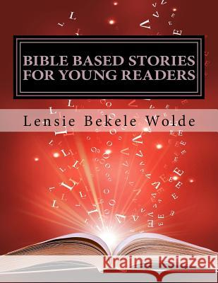 Bible Based Stories for Young Readers: Book Two Lensie B. Wolde 9781495952838