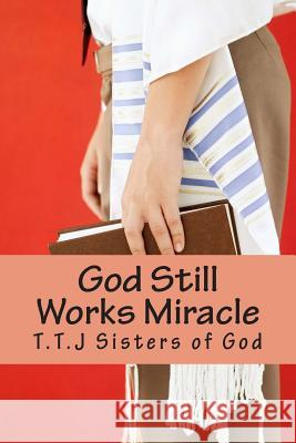 God Still Works Miracle: Will He Live Beyond Two Years Old? My God My God I'm I Going to Prison/ Miracle Techniques T. T. J. Sister J. P. Hyacinth 9781495957024